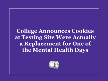 College Announces Cookies at Testing Site Were a Replacement for One of the Mental Health Days