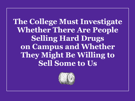 College Must Investigate if Students are Selling Hard Drugs  and Whether They'd Sell Some to Us