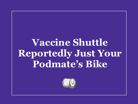 Vaccine Shuttle Reportedly Just Your Podmate's Bike