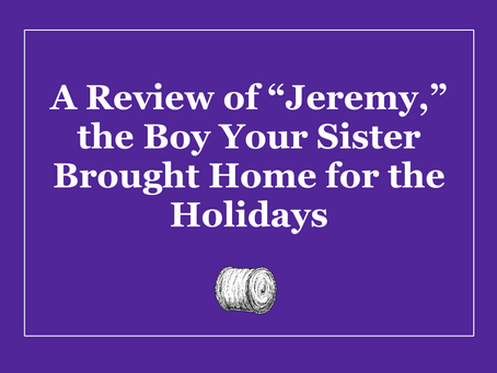 "A Review of ""Jeremy,"" the Boy Your Sister Brought Home for the Holidays"