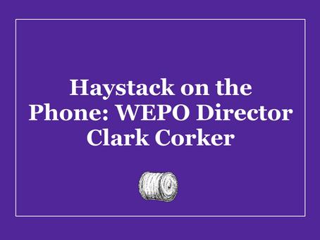 Haystack on the Phone: WEPO Director Clark Corker