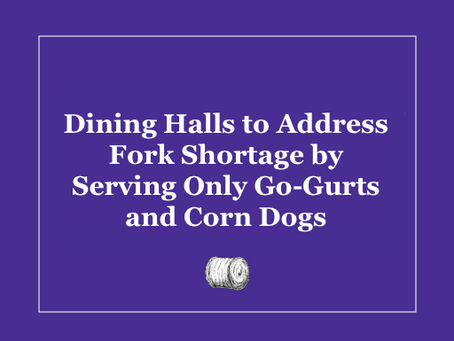 Dining Halls to Address Fork Shortage by Only Serving Go-Gurts and Corn Dogs