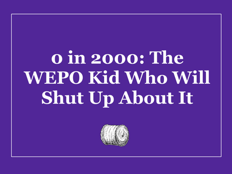 0 in 2000: The WEPO Kid Who Will Shut Up About It