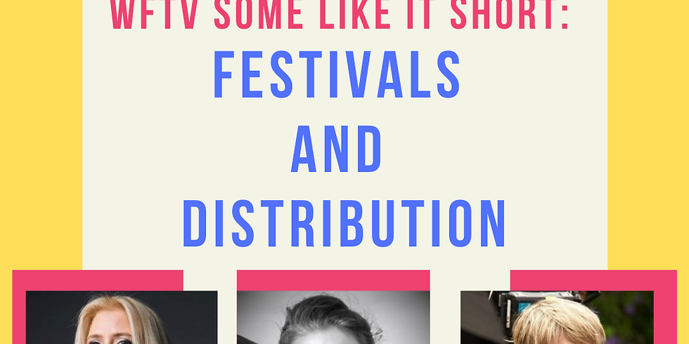 WFTV Some Like It Short: Festivals and Distribution