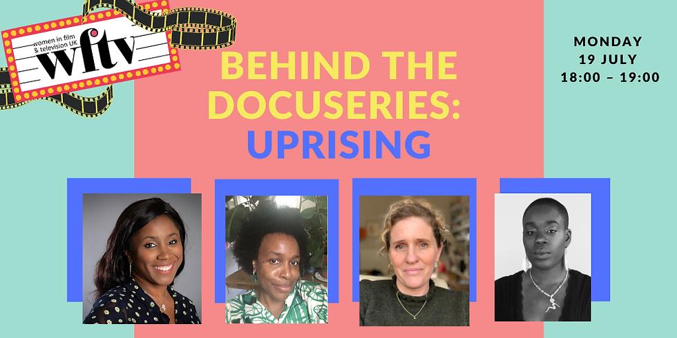 Behind the Docuseries: Uprising
