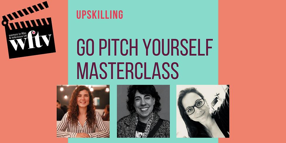 Upskilling: Go Pitch Yourself Masterclass