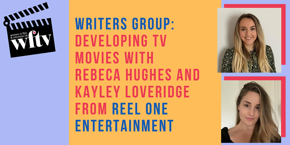 Writers' Group: Developing TV Movies with Rebeca Hughes and Kayley Loveridge from Reel One Entertainment