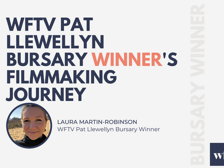 WFTV Pat Llewellyn Bursary Winner Laura Martin-Robinson's journey.