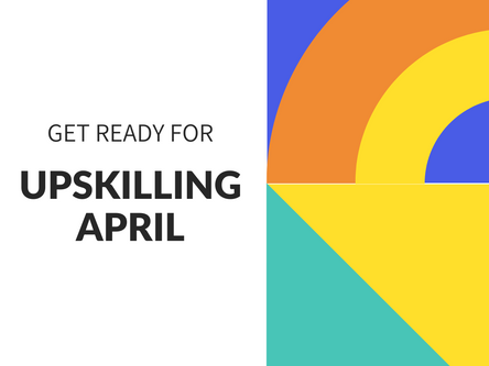 It's Upskilling April