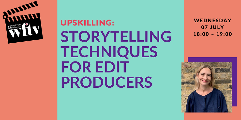 Upskilling: Storytelling Techniques for Edit Producers