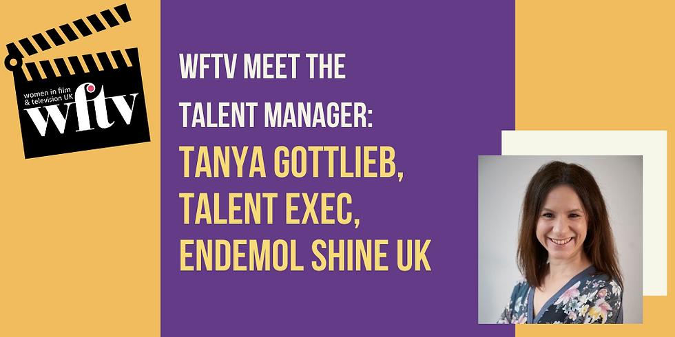 Meet the Talent Manager: Tanya Gottlieb, Talent Exec, Endemol Shine UK