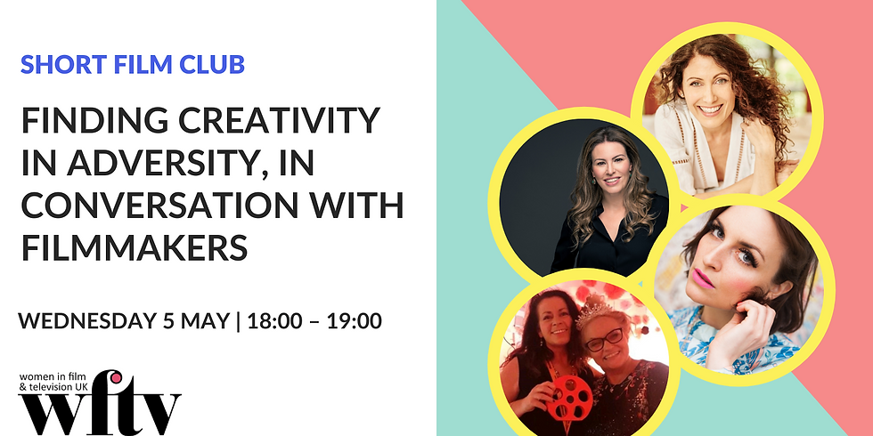 WFTV Short Film Club: Finding Creativity in Adversity, in conversation with Filmmakers