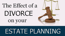 The Effect of a Divorce on Your Estate Planning