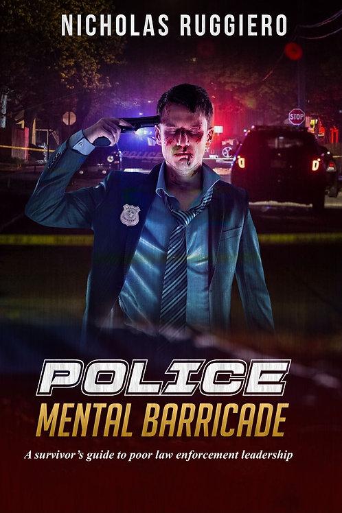Police Mental Barricade: A survivor's guide to poor law enforcement leadership