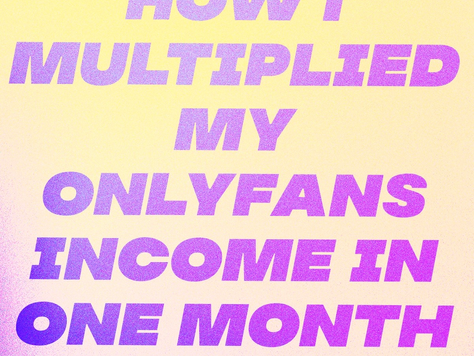 How I Multiplied my OnlyFans Income in One Month