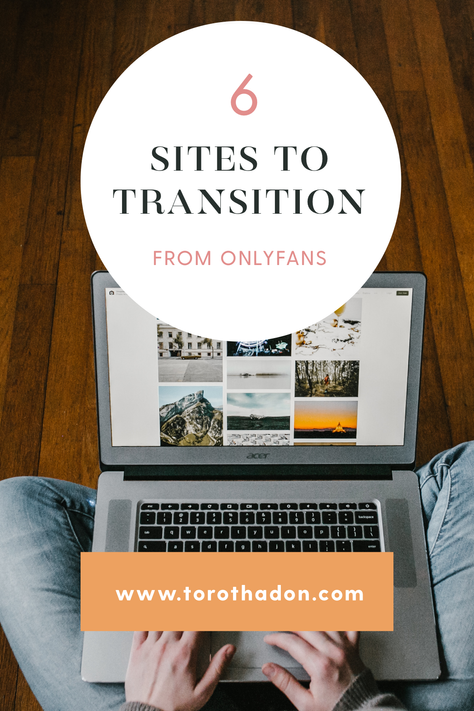 6 Sites to Transition to from Onlyfans