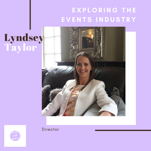 Exploring the Events Industry: Director - Lyndsey Taylor