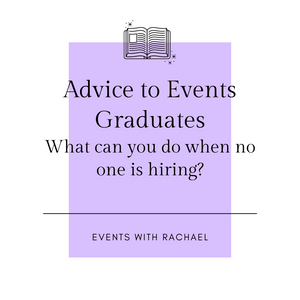 Advice for Event Graduates: What can you do when no one is hiring?