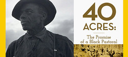 40 Acres: The Promise of a Black Pastoral