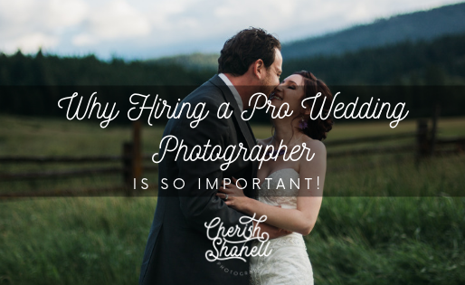 Why Hiring a Professional Wedding Photographer is so Important!
