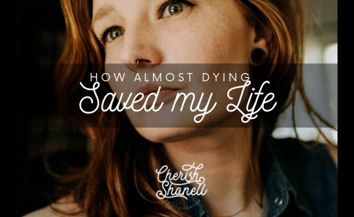 How Almost Dying Saved My Life