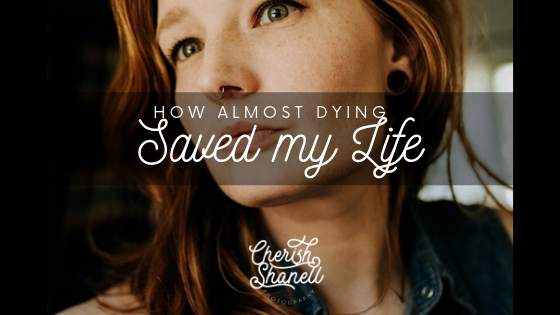 Cherish Shanell Photography - How I almost died and how it changed me