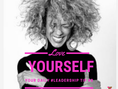 Leadership Tip #8, LOVE YOURSELF!  ASK YOURSELF WHAT OR WHO AM I BENEATH ALL MY ROLES?