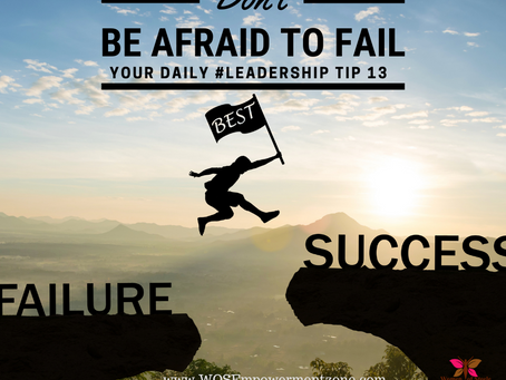 Leadership Tip #13 - Don't be afraid to fail, because only through failure do you learn to succeed.