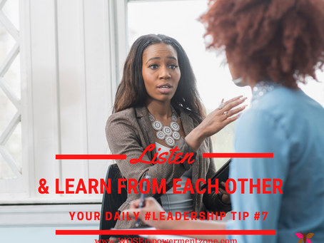 Leadership Tip #7, LISTEN YOU MAY LEARN SOMETHING YOU DIDN'T KNOW!