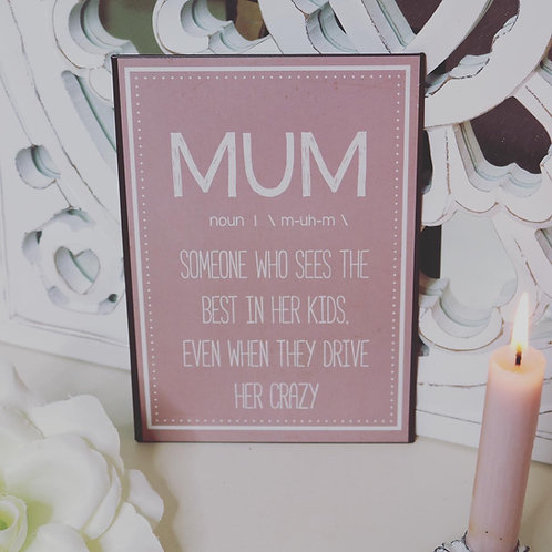 Mum Noun sign. Someone who sees the best in her kids...