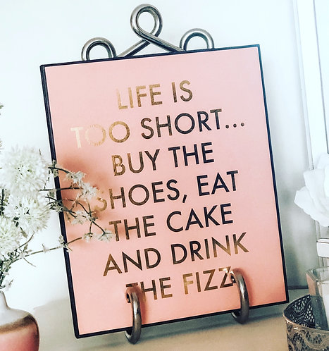 Life's too short.... metallic plaque
