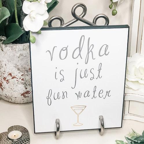 Vodka is just fun water.... metallic plaque
