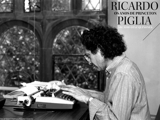Ricardo Piglia. Os anos de Princeton.