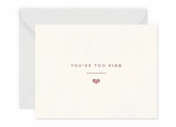 You're Too Kind Card