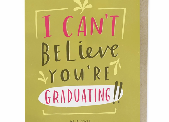 I Can't Believe You're Graduating Card