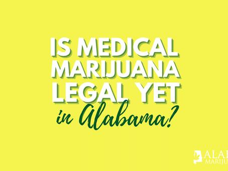 Is Medical Marijuana Legal in Alabama Yet?