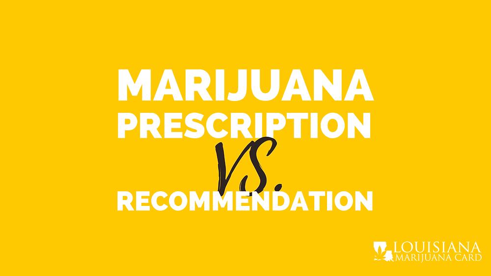 Medical marijuana prescription vs recommendation