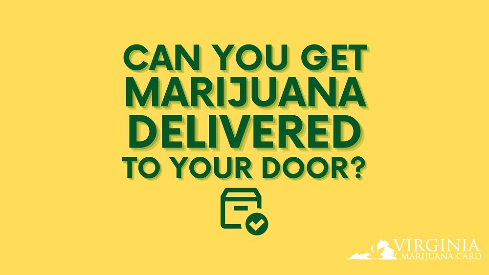 Get medical marijuana delivered to your door in Virginia!