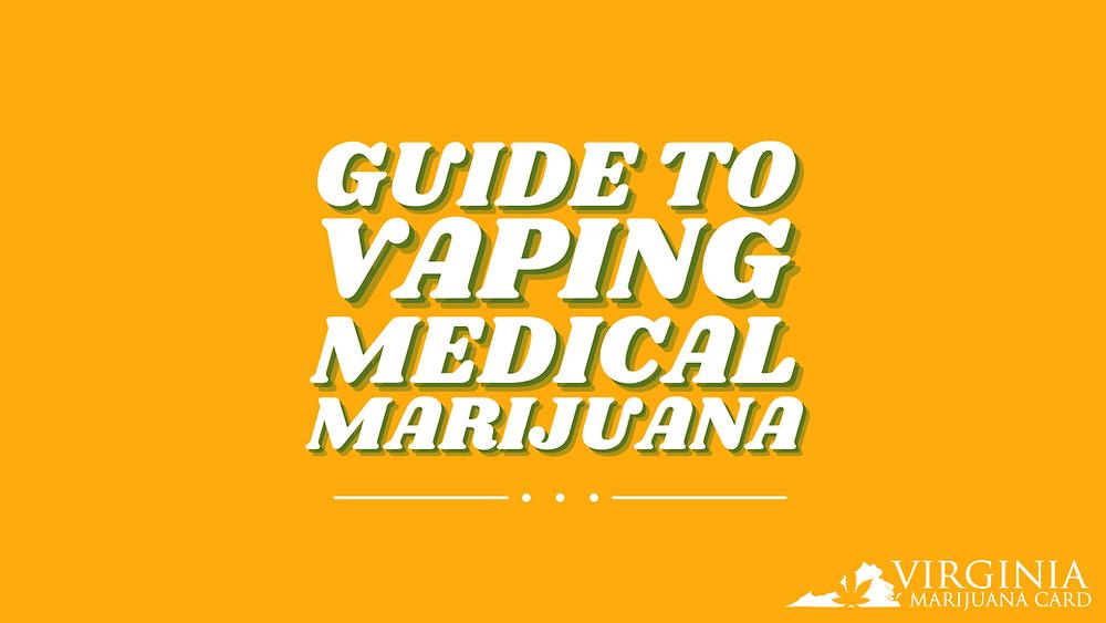 Guide to Vaping Medical Marijuana in VA