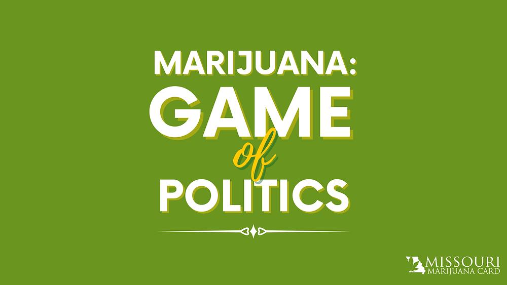 Marijuana in Missouri: A Game of Politics