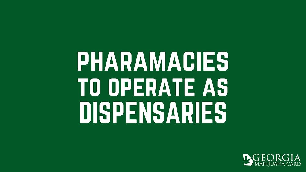 Pharmacies to operate as dispensaries in GA