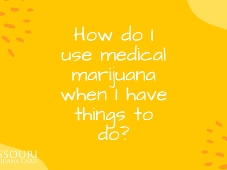 How to Use Medical Marijuana When You've Got Things to Do