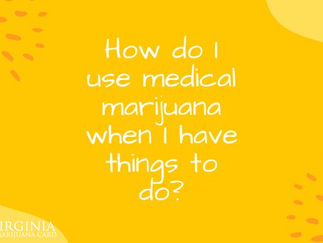 Virginia Marijuana Card Answers: How to Use Medical Marijuana When I Have Things to Do?