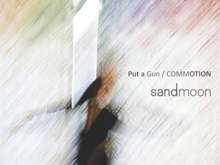 REVIEW: SANDMOON - PUT A GUN/COMMOTION