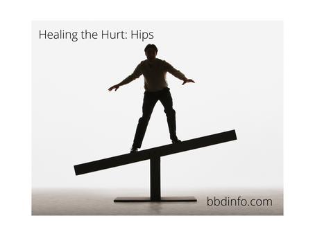 Healing the Hurt: Hips
