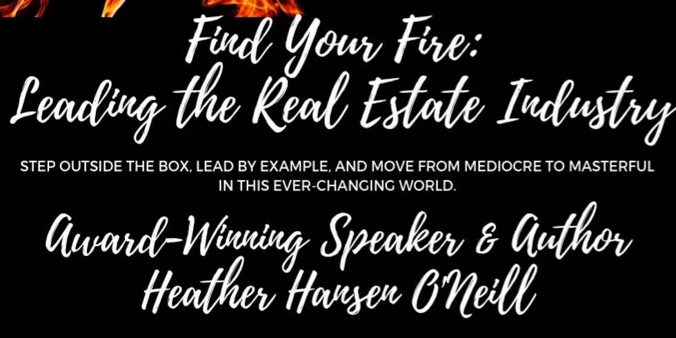 Find Your Fire: Leading the Real Estate Industry