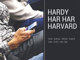 Hardy Har Har Harvard? How Social Media Jokes Can Cost You Big