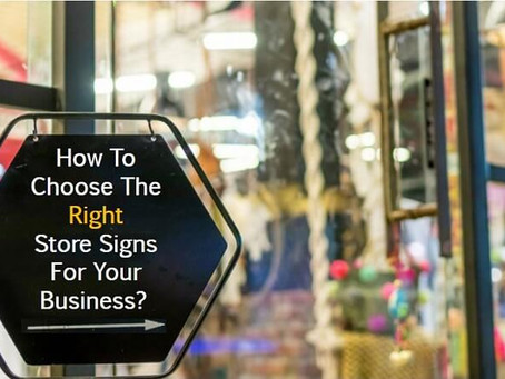 How To Choose The Right Store Signs For Your Business?