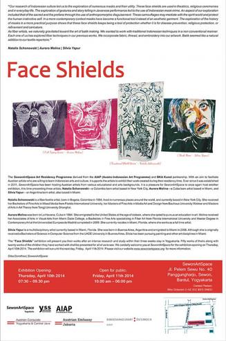 FACE SHIELDS. Aurora Molina, Natalia Schonowski, and Silvia Yapur opening Thursday, April 10th 2014