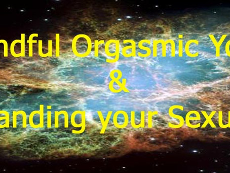 Mindful Orgasmic Yoga & Expanding your Sexuality